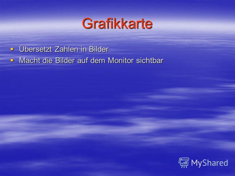 Grafikkarte Übersetzt Zahlen in Bilder Übersetzt Zahlen in Bilder Macht die Bilder auf dem Monitor sichtbar Macht die Bilder auf dem Monitor sichtbar