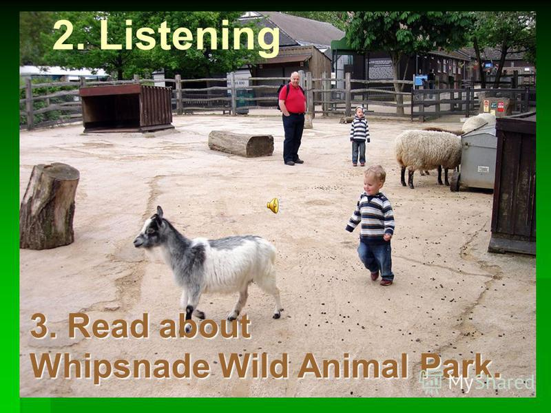 2. Listening 3. Read about Whipsnade Wild Animal Park.