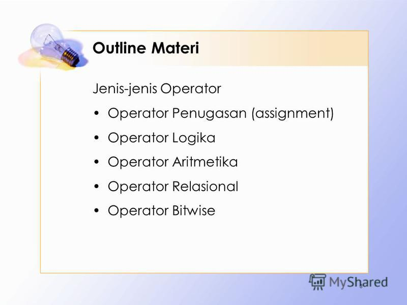 Outline Materi Jenis-jenis Operator Operator Penugasan (assignment) Operator Logika Operator Aritmetika Operator Relasional Operator Bitwise 3