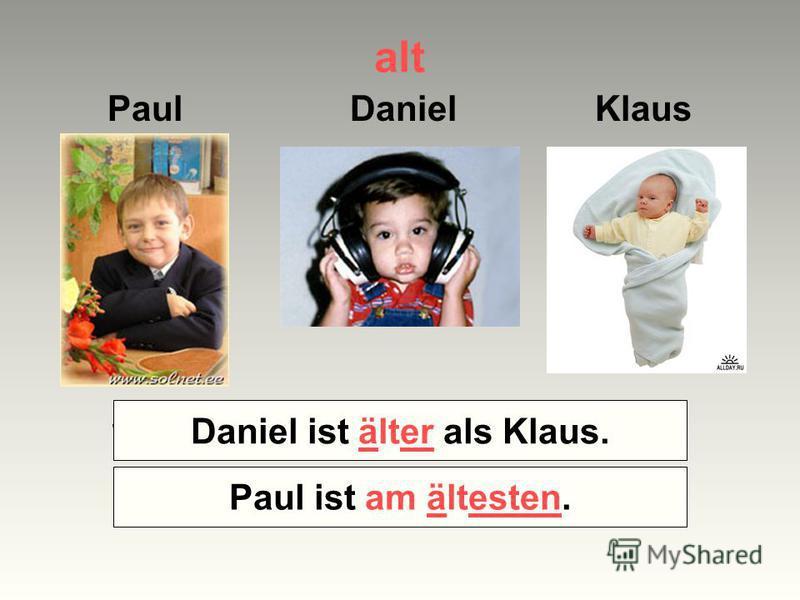 alt Paul Daniel Klaus Wer ist älter – Klaus oder Daniel? Wer ist am ältesten? Daniel ist älter als Klaus. Paul ist am ältesten.