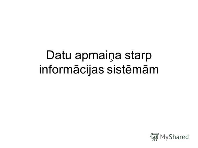 Datu apmaiņa starp informācijas sistēmām