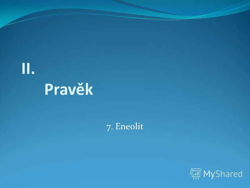 7. Eneolit II. Pravěk