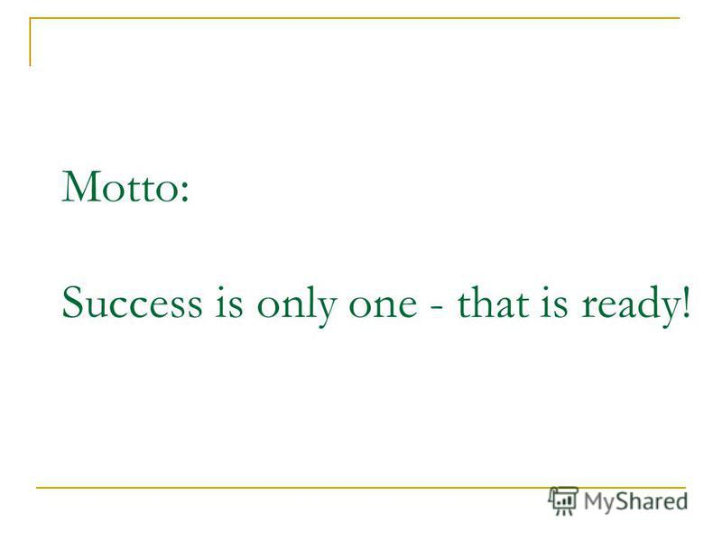 Motto: Success is only one - that is ready!