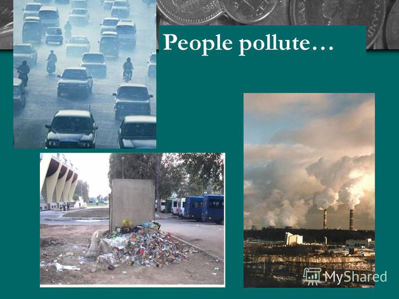 People pollute…