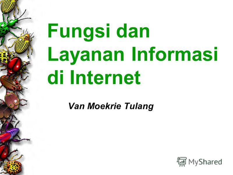 Fungsi dan Layanan Informasi di Internet Van Moekrie Tulang