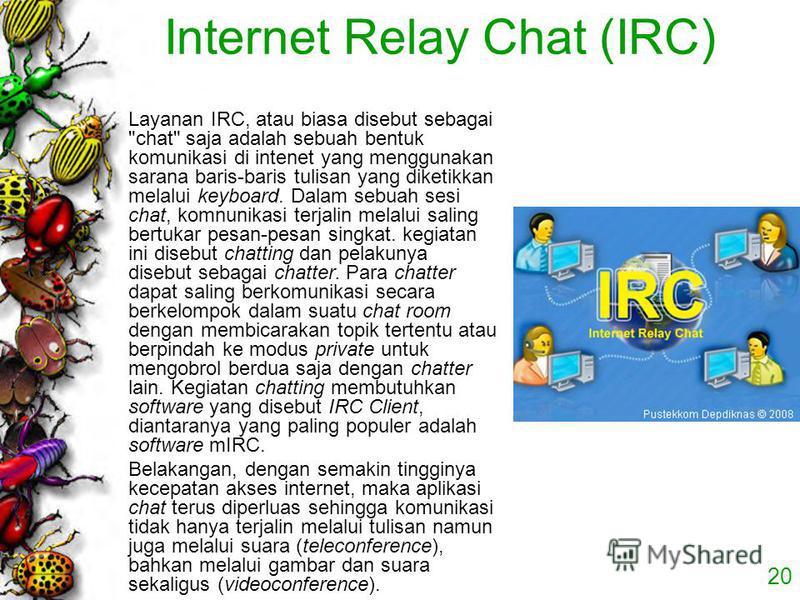 20 Internet Relay Chat (IRC) Layanan IRC, atau biasa disebut sebagai