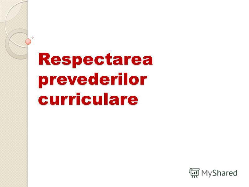 Respectarea prevederilor curriculare