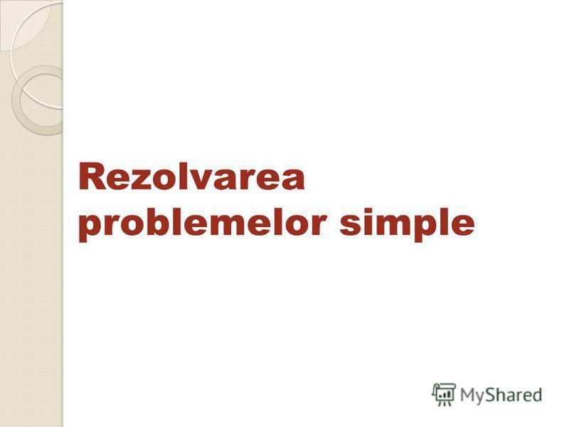 Rezolvarea problemelor simple