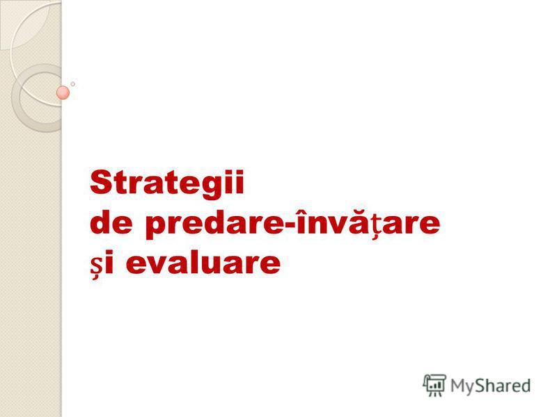 Strategii de predare-învăare i evaluare