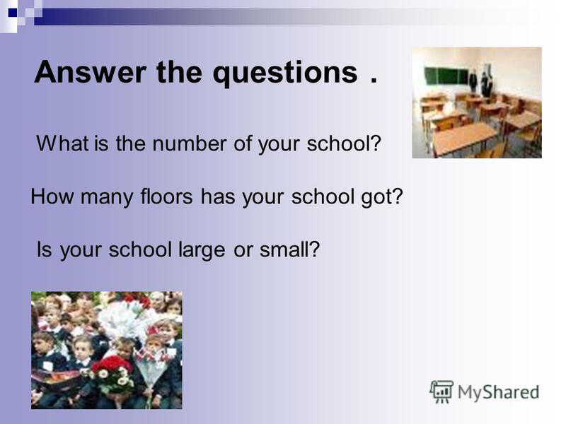 What is the number of your school? How many floors has your school got? Is your school large or small?