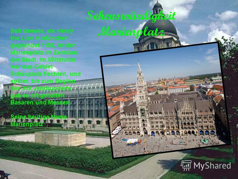 Sehenswürdigkeit Marienplatz Seit damals, als Henry the Lion in München gegründet 1158, ist der Marienplatz im Zentrum der Stadt. Im Mittelalter war das Gebiet Schauplatz Fechten, und später. bis zum Beginn des XIX Jahrhunderts gab es oft gehalten Ba