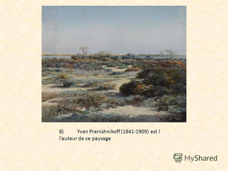 8)Yvan Pranishnikoff (1841-1909) est l lauteur de ce paysagе