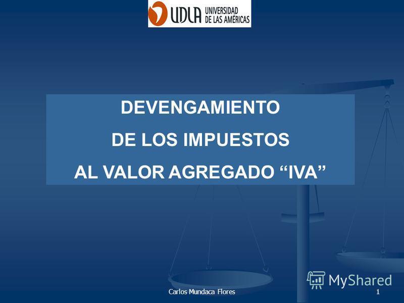 Carlos Mundaca Flores1 DEVENGAMIENTO DE LOS IMPUESTOS AL VALOR AGREGADO IVA