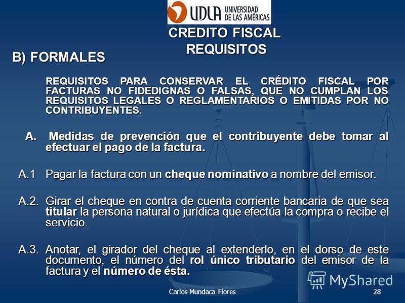 Carlos Mundaca Flores28 CREDITO FISCAL REQUISITOS B) FORMALES REQUISITOS PARA CONSERVAR EL CRÉDITO FISCAL POR FACTURAS NO FIDEDIGNAS O FALSAS, QUE NO CUMPLAN LOS REQUISITOS LEGALES O REGLAMENTARIOS O EMITIDAS POR NO CONTRIBUYENTES. A. Medidas de prev