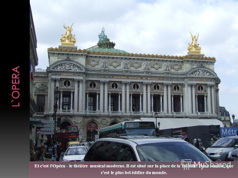 Et c'est l'Opéra - le théâtre musical moderne. Il est situé sur la place de la Bastille. Il me semble, que c'est le plus bel édifice du monde.