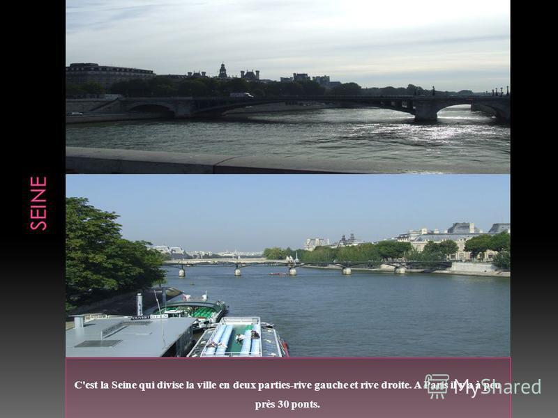 C'est la Seine qui divise la ville en deux parties-rive gauche et rive droite. A Paris il y a à peu près 30 ponts.