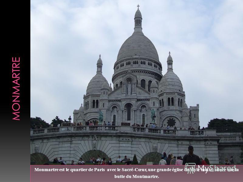 Monmartre est le quartier de Paris avec le Sacré-Cœur, une grande église du style mixte, située sur la butte du Montmartre.