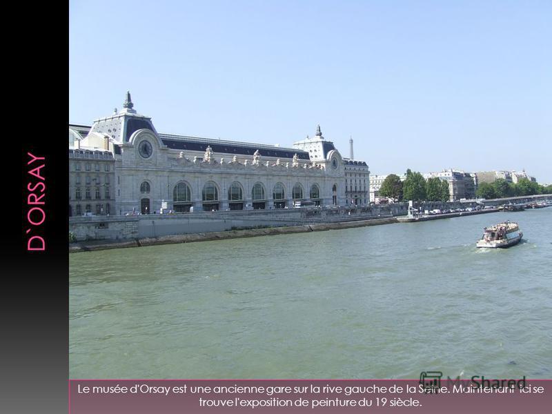 Le musée d'Orsay est une ancienne gare sur la rive gauche de la Seine. Maintenant ici se trouve l'exposition de peinture du 19 siècle.