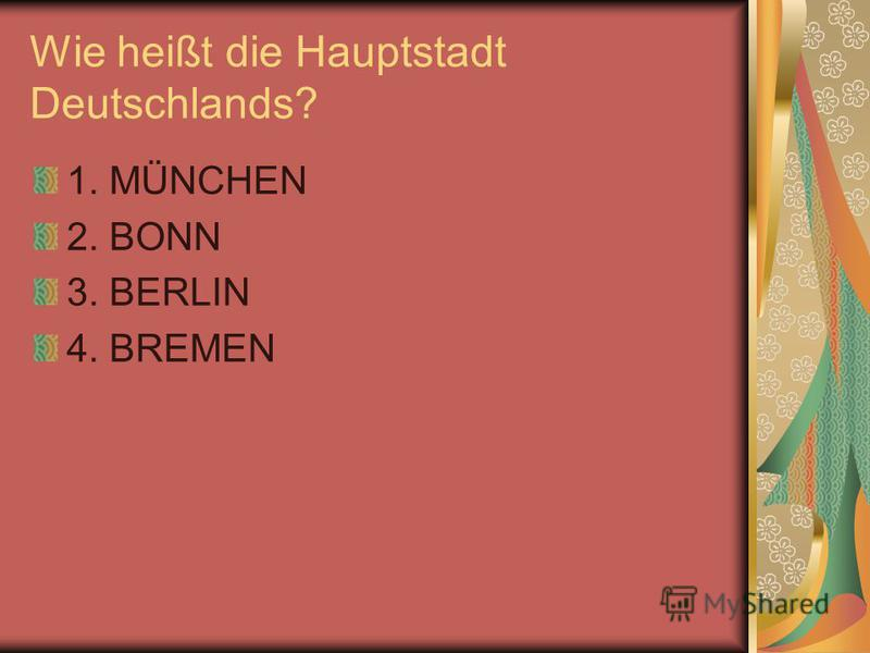 Wie heißt die Hauptstadt Deutschlands? 1. MÜNCHEN 2. BONN 3. BERLIN 4. BREMEN