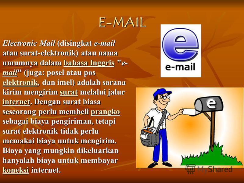 E-MAIL Electronic Mail (disingkat e-mail atau surat-elektronik) atau nama umumnya dalam bahasa Inggris