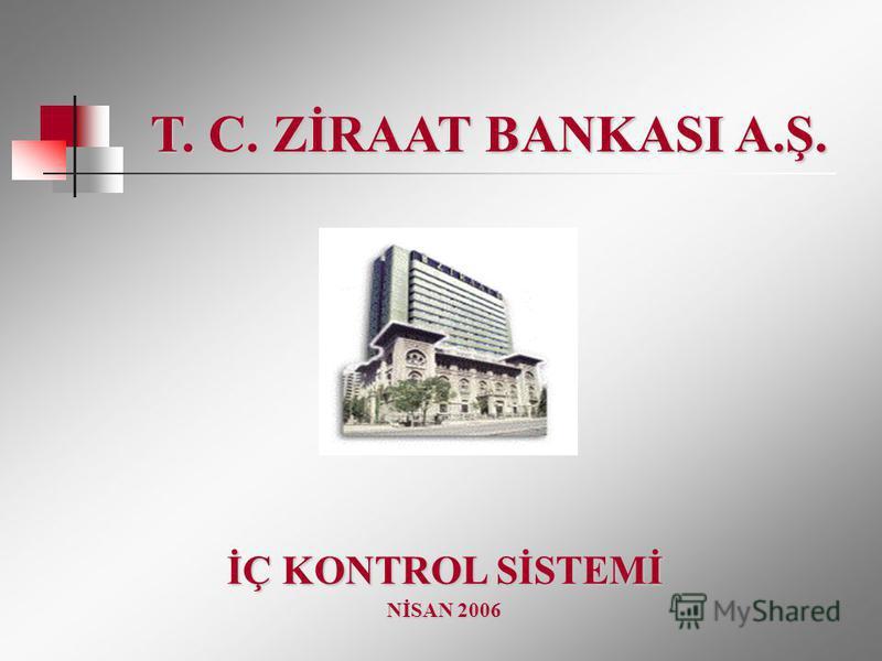 NİSAN 2006 İÇ KONTROL SİSTEMİ T. C. ZİRAAT BANKASI A.Ş.