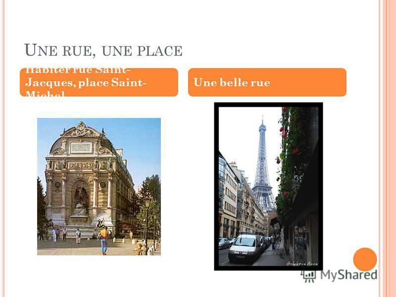 U NE RUE, UNE PLACE Habiter rue Saint- Jacques, place Saint- Michel Une belle rue
