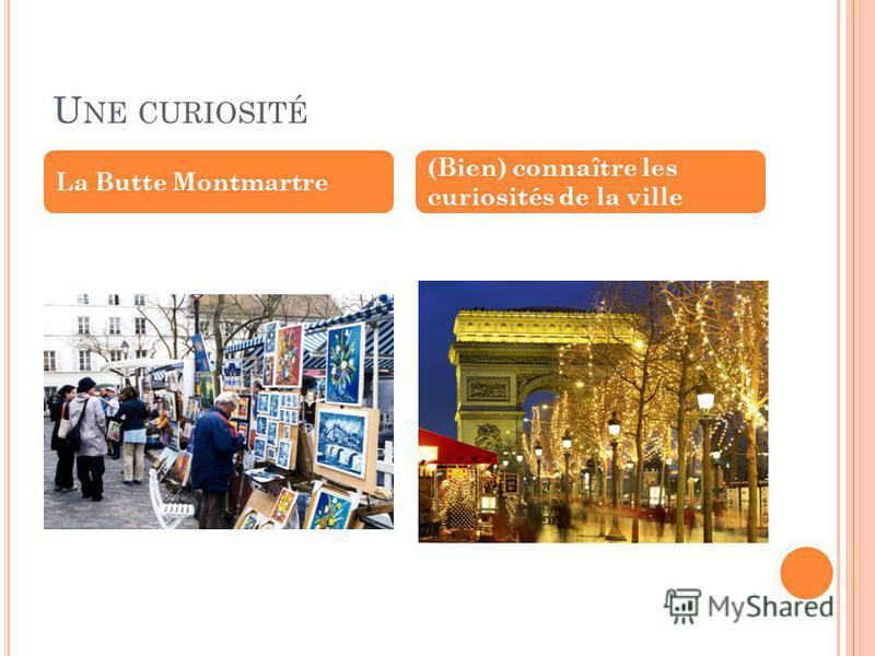U NE CURIOSITÉ La Butte Montmartre (Bien) connaître les curiosités de la ville