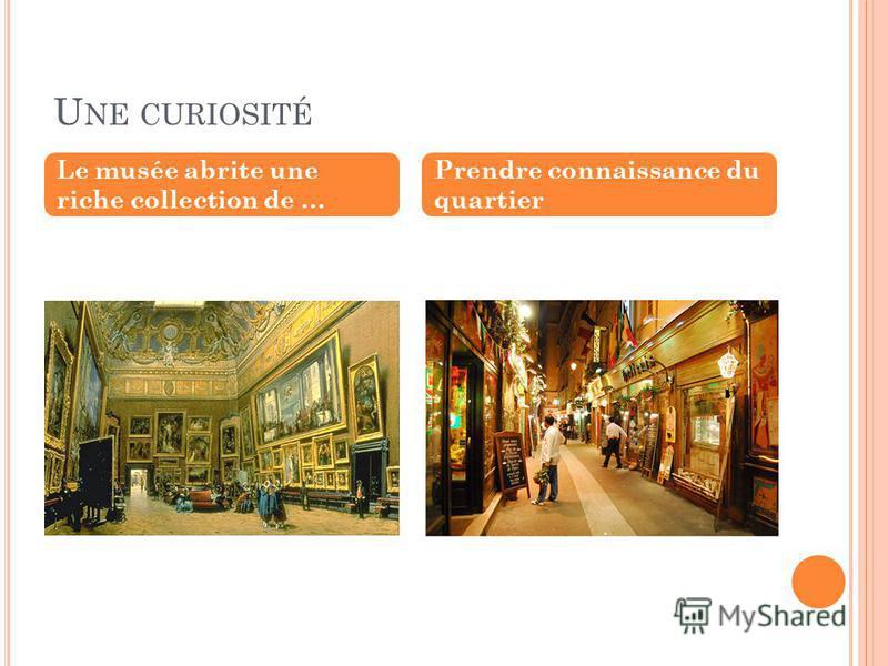 U NE CURIOSITÉ Le musée abrite une riche collection de … Prendre connaissance du quartier