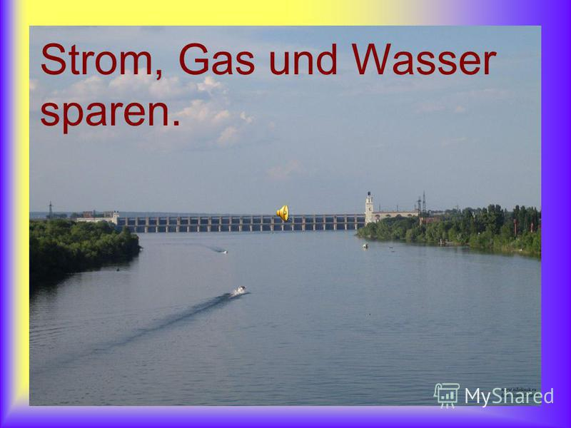 Strom, Gas und Wasser sparen.