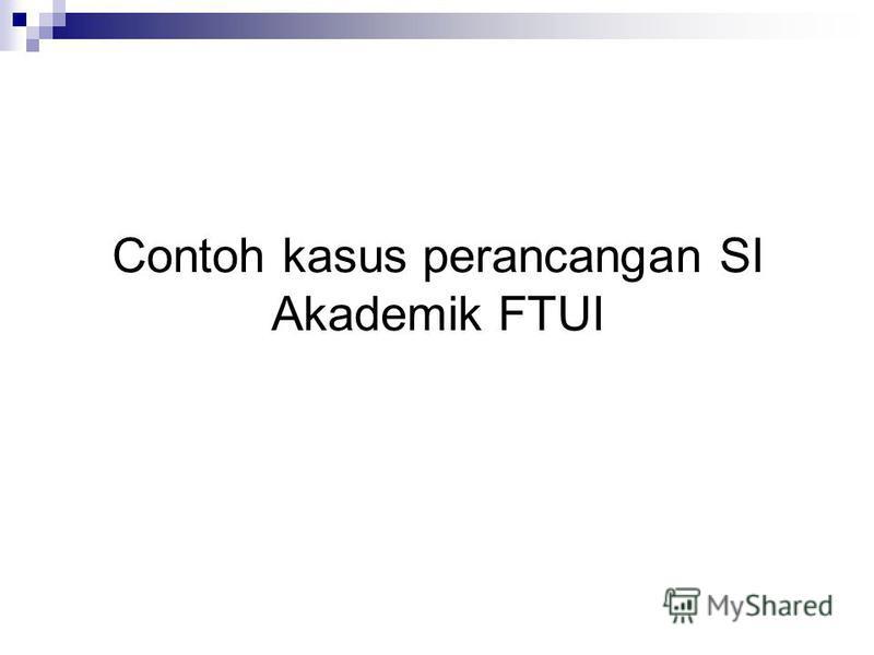 Contoh kasus perancangan SI Akademik FTUI
