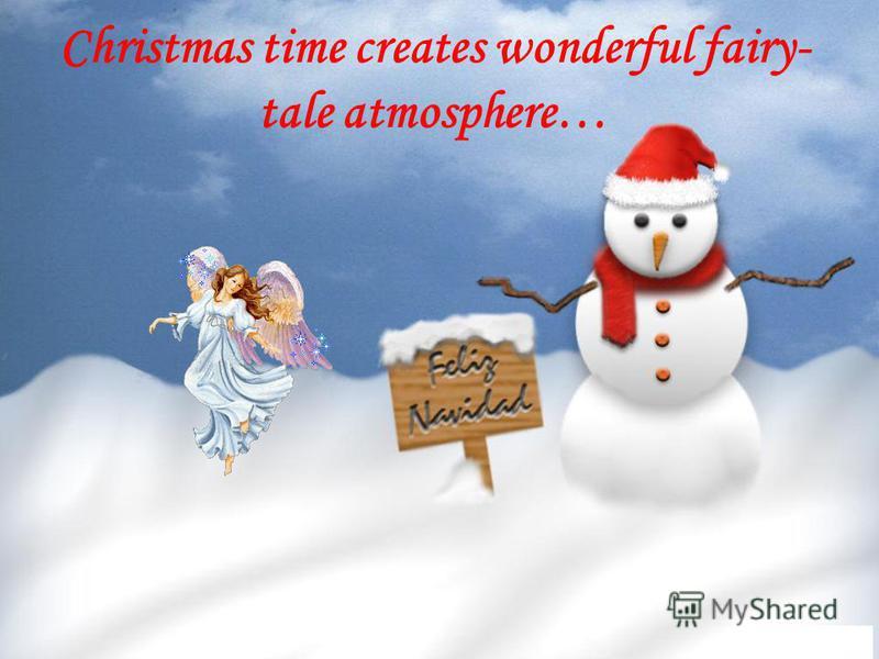 Christmas time creates wonderful fairy- tale atmosphere…