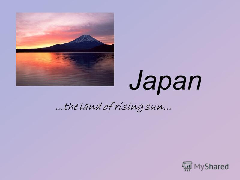Japan …the land of rising sun…