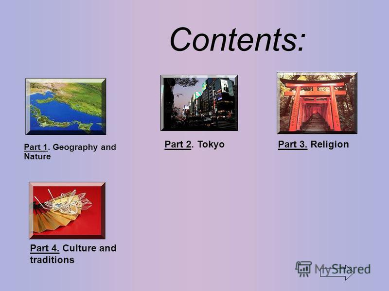 Contents: Part 1. Geography and Nature Part 2. TokyoPart 3. Religion Part 4. Culture and traditions