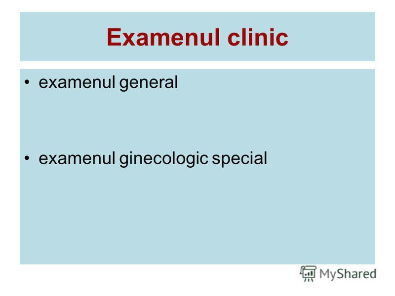 Examenul clinic examenul general examenul ginecologic special