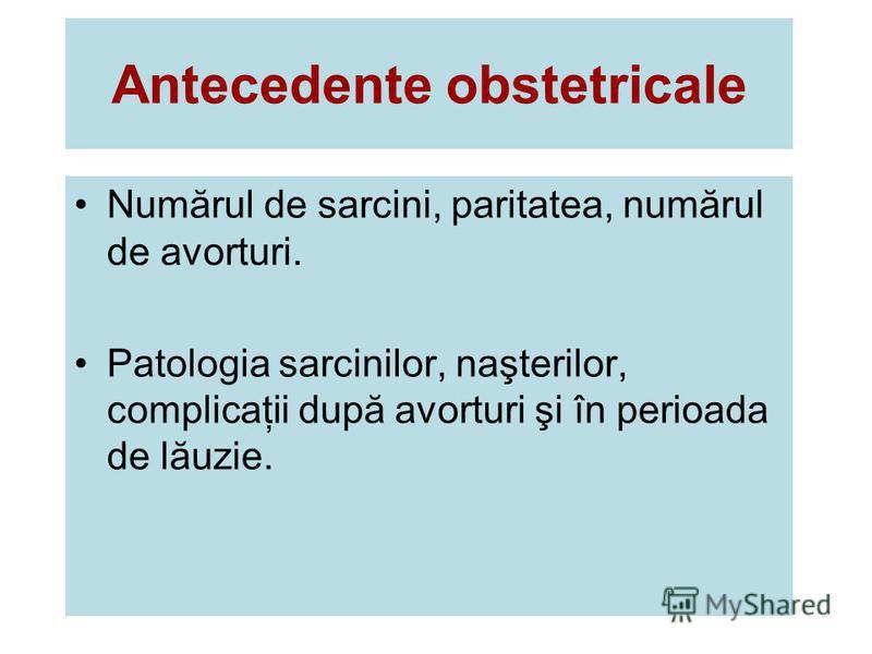 Antecedente obstetricale Numărul de sarcini, paritatea, numărul de avorturi. Patologia sarcinilor, naşterilor, complicaţii după avorturi şi în perioada de lăuzie.