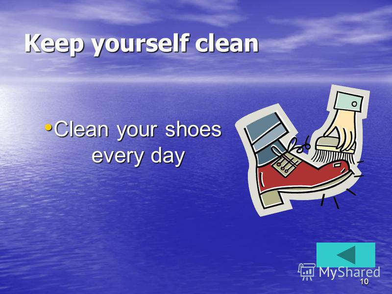 10 Keep yourself clean Clean your shoes every day Clean your shoes every day