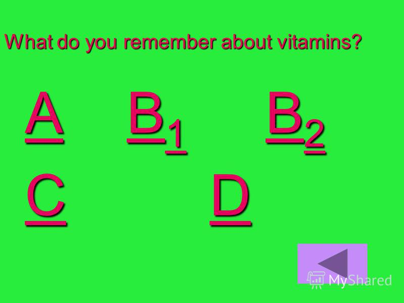 What do you remember about vitamins? AA B 1 B 2 B 1B 2 AB 1B 2 CC D D CD
