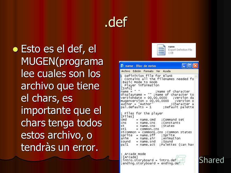 .def Esto es el def, el MUGEN(programa lee cuales son los archivo que tiene el chars, es importante que el chars tenga todos estos archivo, o tendràs un error. Esto es el def, el MUGEN(programa lee cuales son los archivo que tiene el chars, es import