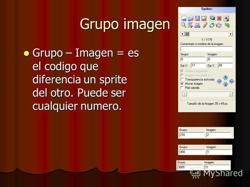 Grupo imagen Grupo – Imagen = es el codigo que diferencia un sprite del otro. Puede ser cualquier numero. Grupo – Imagen = es el codigo que diferencia un sprite del otro. Puede ser cualquier numero.