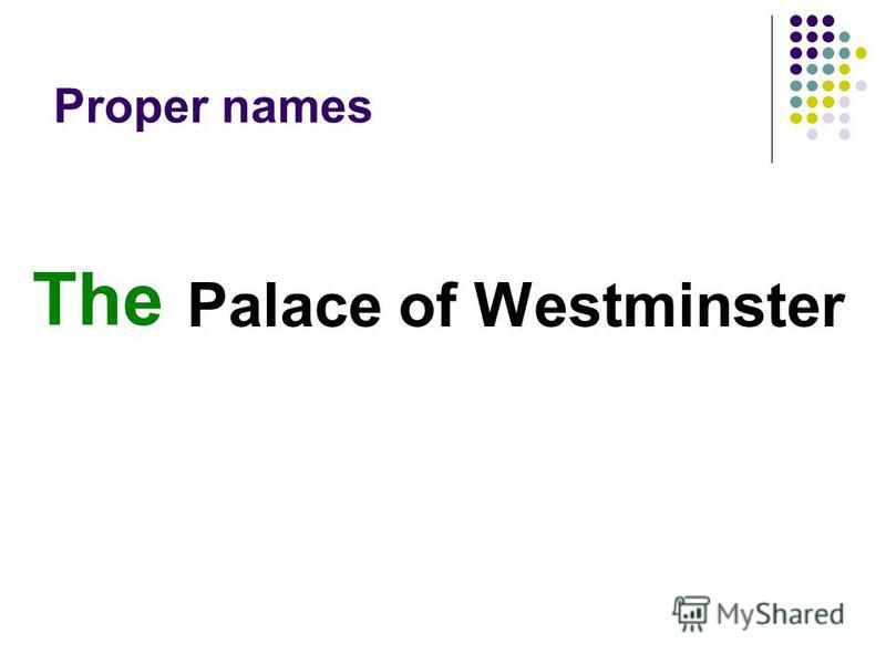 Proper names Palace of Westminster The