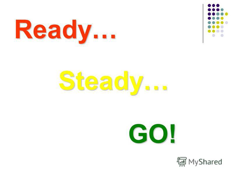 Ready… Steady… GO!