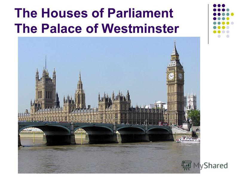 The Houses of Parliament The Palace of Westminster