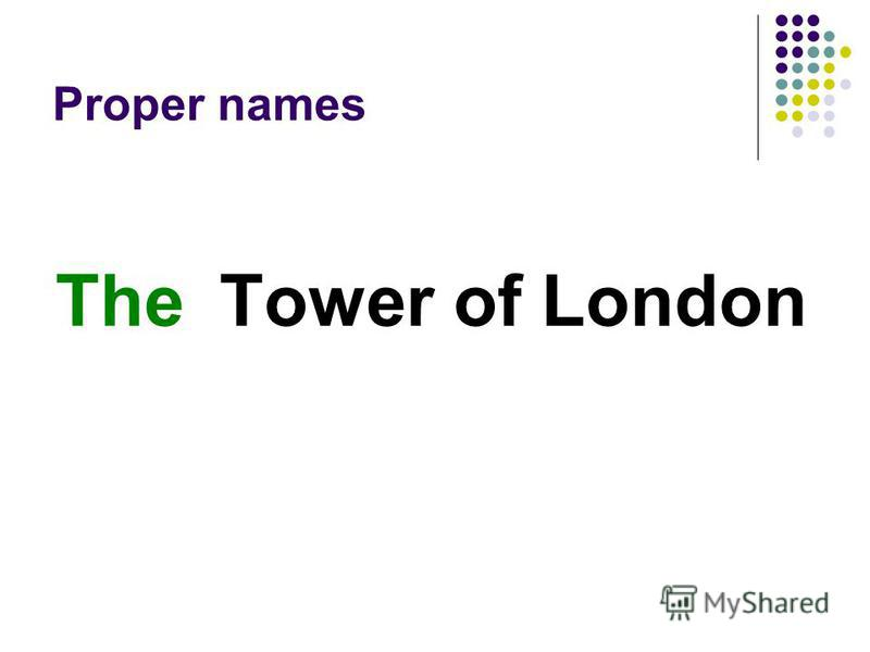 Proper names Tower of LondonThe