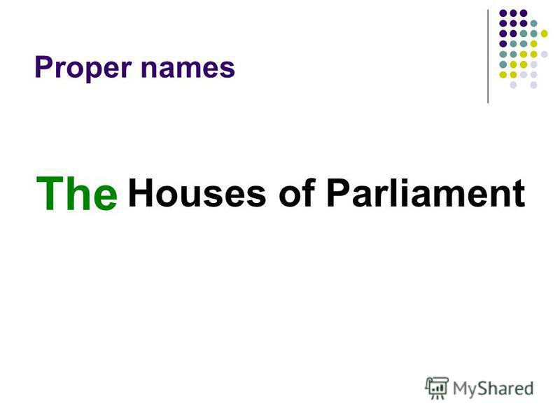 Proper names Houses of Parliament The