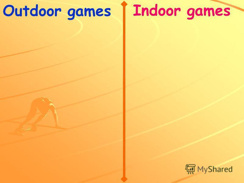 Outdoor games Indoor games