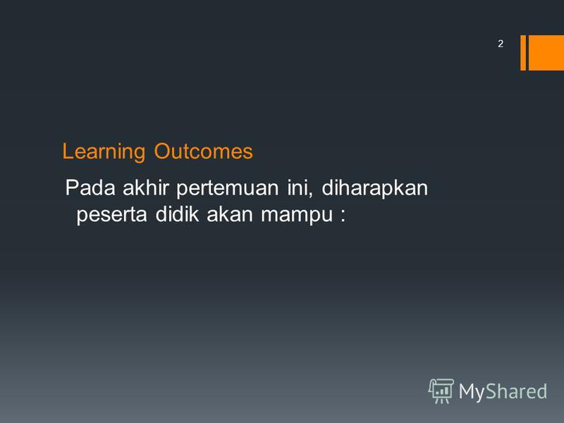 Learning Outcomes Pada akhir pertemuan ini, diharapkan peserta didik akan mampu : 2