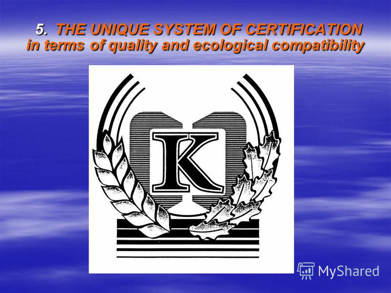 5. THE UNIQUE SYSTEM OF CERTIFICATION in terms of quality and ecological compatibility 5. THE UNIQUE SYSTEM OF CERTIFICATION in terms of quality and ecological compatibility