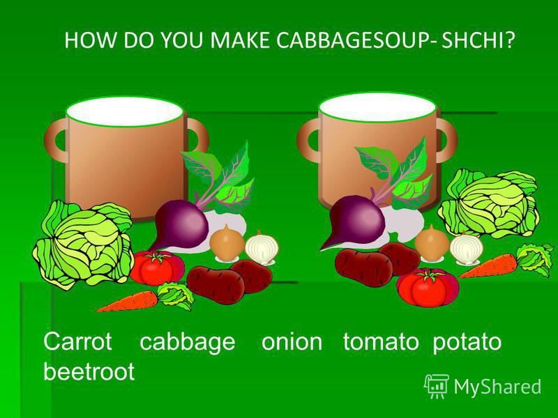 HOW DO YOU MAKE CABBAGESOUP- SHCHI? Carrot cabbage onion tomato potato beetroot