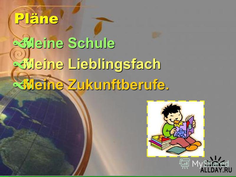 Pläne Meine Schule Meine Schule Meine Lieblingsfach Meine Lieblingsfach Meine Zukunftberufe. Meine Zukunftberufe.