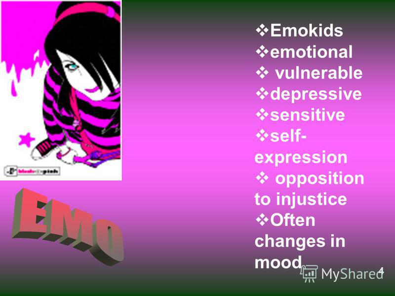 Emokids emotional vulnerable depressive sensitive self- expression opposition to injustice Often changes in mood 4